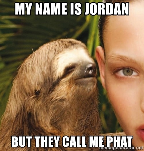 The Rape Sloth - My name is Jordan  But they call me phat