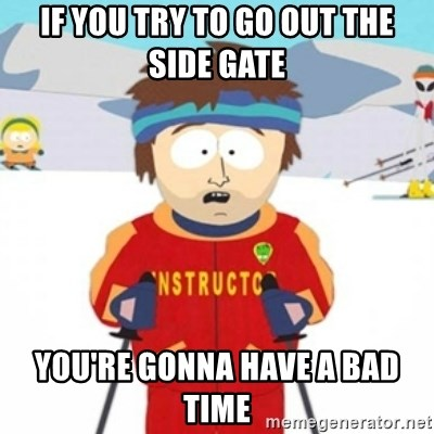 Bad time ski instructor 1 - If you try to go out the side gate You're gonna have a bad time