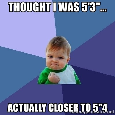 """Success Kid - Thought I was 5'3""""... Actually Closer to 5""""4"""