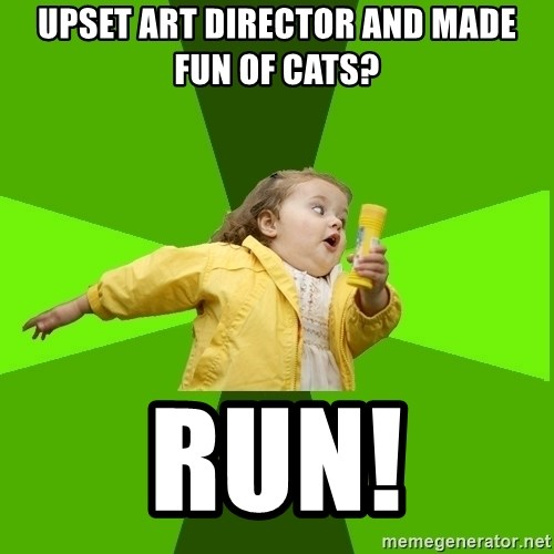 Chubby Bubbles Girl - Upset art director and made fun of cats? run!