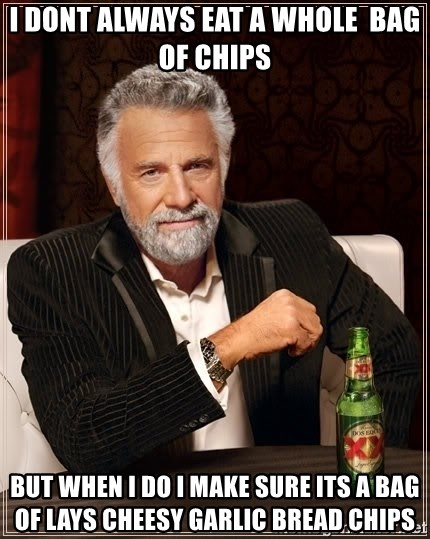 The Most Interesting Man In The World - i dont always eat a whole  bag of chips but when i do i make sure its a bag of lays cheesy garlic bread chips