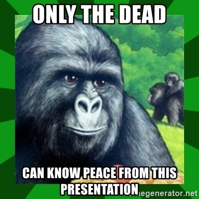 Gorilla Munch Gorilla - Only The Dead Can know peace from this Presentation