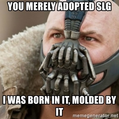 Bane - You merely adopted SLG I Was born In it, molded by it