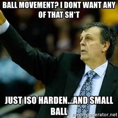 Kevin McFail Meme - ball movement? i dont want any of that sh*t just iso harden...and small ball