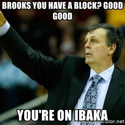 Kevin McFail Meme - brooks you have a block? good good you're on ibaka