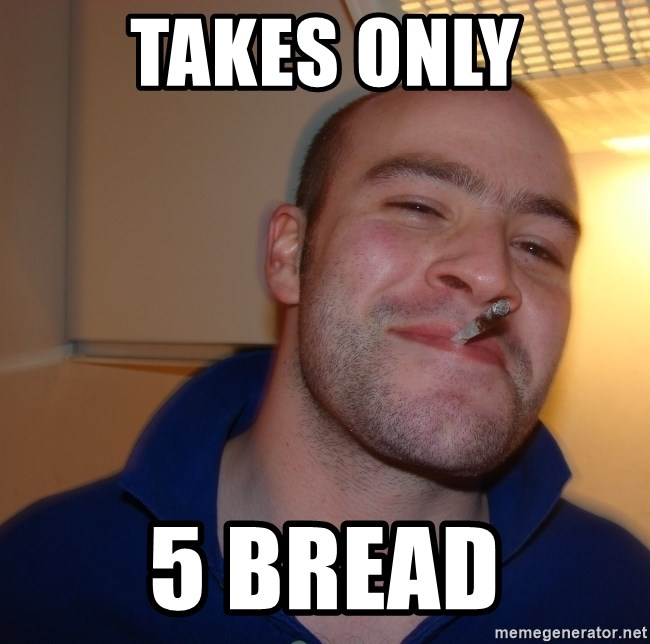 Good Guy Greg - Takes only 5 bread