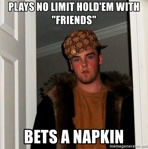 """Scumbag Steve - plays no limit hold'em with """"friends"""" BETS a napkin"""