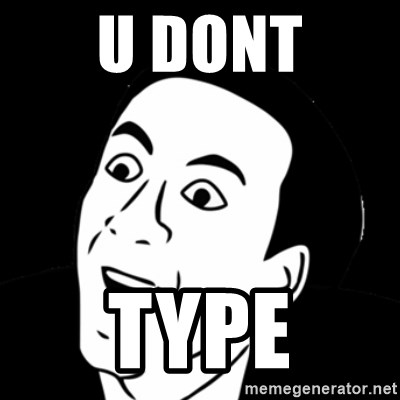 you don't say meme - U DONT TYPE