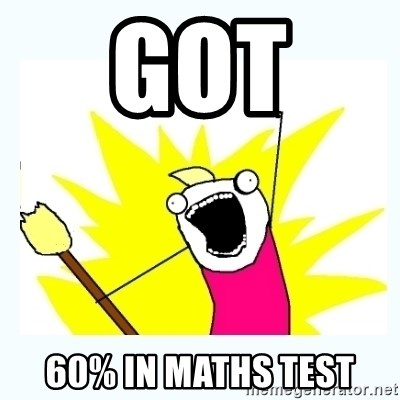 All the things - Got  60% in maths test