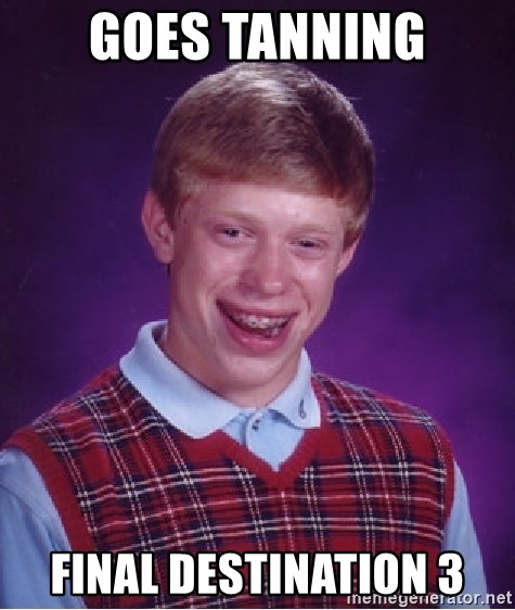 Bad Luck Brian - GOES TANNING FINAL DESTINATION 3