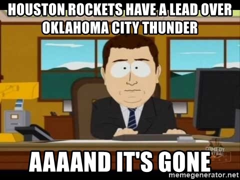 south park aand it's gone - Houston Rockets have a lead over Oklahoma City thunder  AaaAnd it's gone