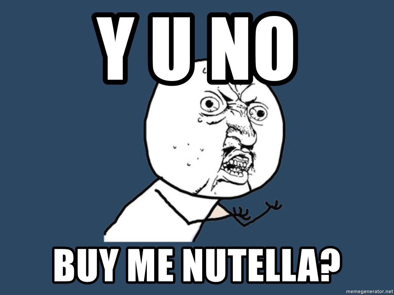 Y U No - Y u no buy me nutella?