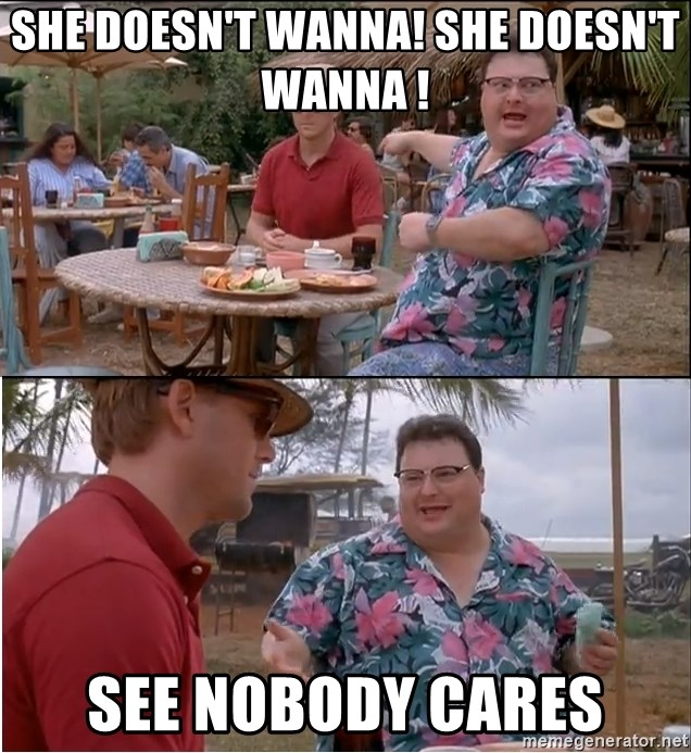 See? Nobody Cares - She doesn't wanna! she doesn't wanna ! see nobody cares