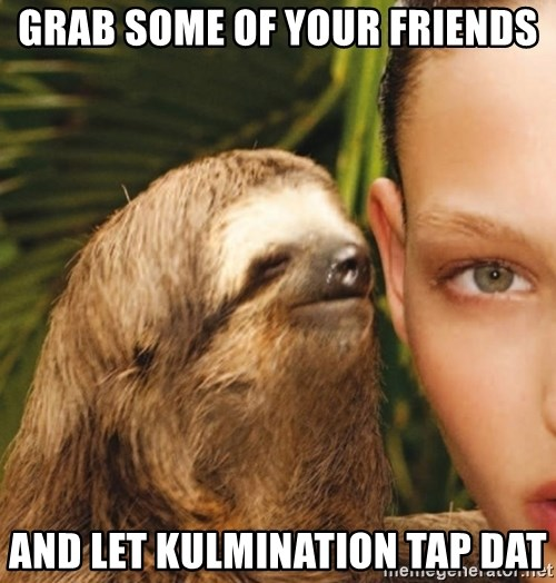 The Rape Sloth - Grab some of your friends And let Kulmination tap dat