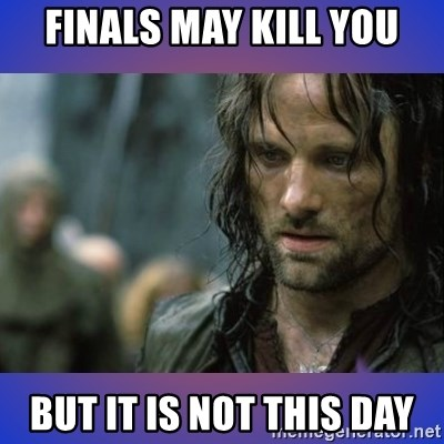 but it is not this day - Finals may kill you But it is not this Day
