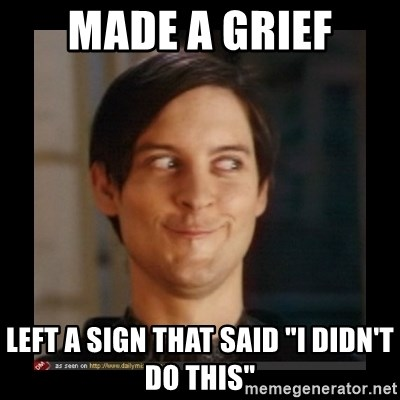 """Tobey_Maguire - Made a grief left a sign that said """"i didn't do this"""""""