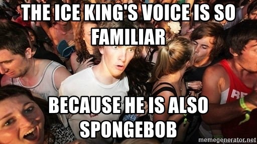 Sudden Realization Ralph - The Ice King's voice is so familiar because he is also Spongebob