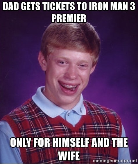 Bad Luck Brian - Dad gets tickets to iron man 3 premier only for himself and the wife