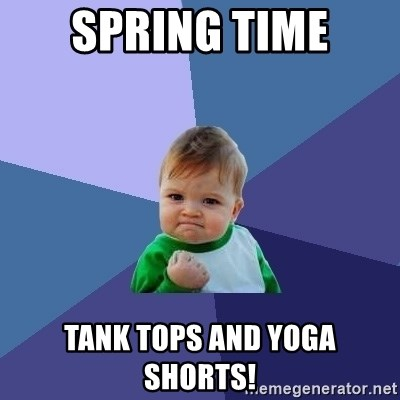 Success Kid - spring time tank tops and yoga shorts!