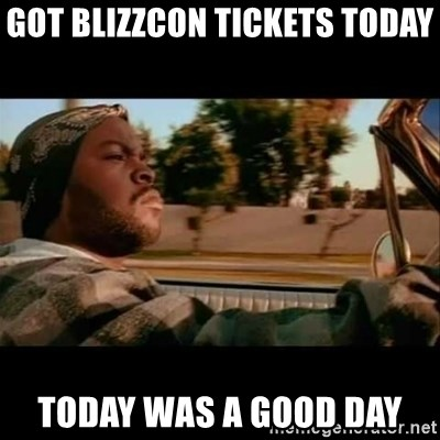 Ice Cube- Today was a Good day - Got Blizzcon tickets today today was a good day