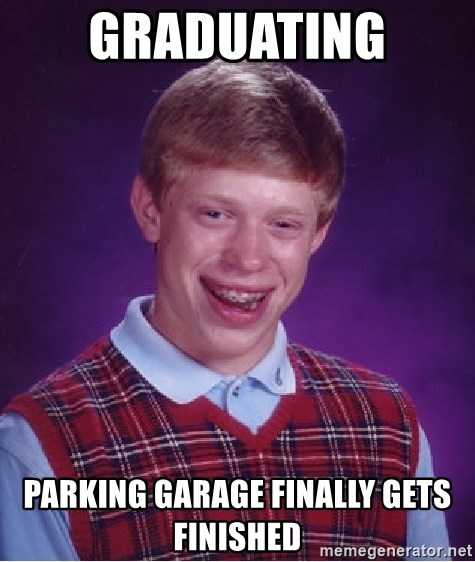 Bad Luck Brian - graduating  parking garage finally gets finished