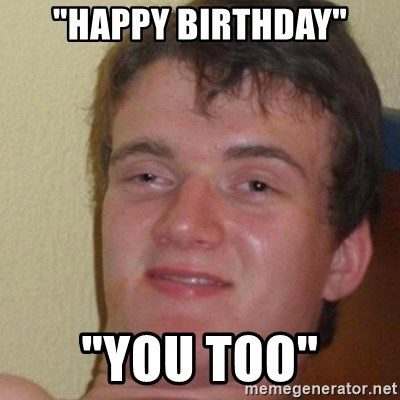 "really high guy - ""Happy Birthday"" ""You too"""