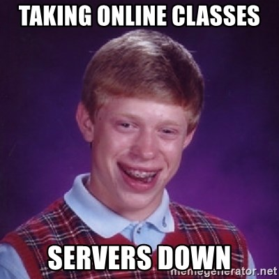 Bad Luck Brian - taking online classes servers down