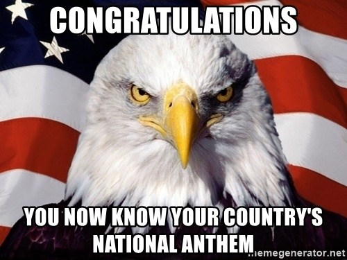 American Pride Eagle - CONGRATULATIONS YOU NOW KNOW YOUR COUNTRY'S NATIONAL ANTHEM