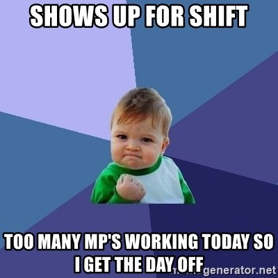 Success Kid - SHOWS UP FOR SHIFT TOO MANY MP'S WORKING TODAY SO I GET THE DAY OFF