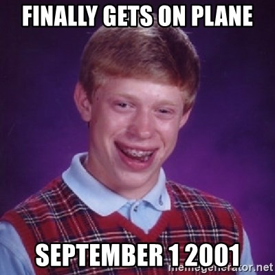 Bad Luck Brian - FINALLY GETS ON PLANE SEPTEMBER 1 2001