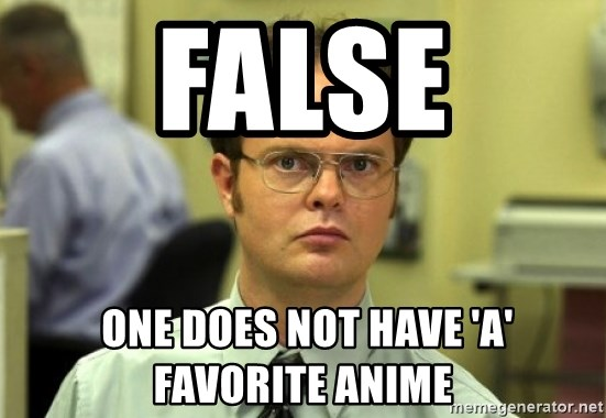 Dwight Meme - FaLse  one does not have 'a' favorite anime