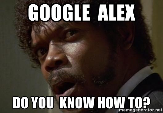 Angry Samuel L Jackson - Google  Alex Do you  Know how to?