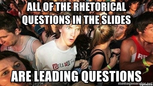 -Sudden Clarity Clarence - All of the rhetorical questions in the slides are leading questions