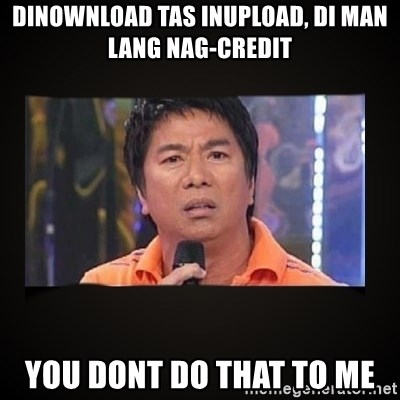 Willie Revillame me - DINOWNLOAD TAS INUPLOAD, DI MAN LANG NAG-CREDIT YOU DONT DO THAT TO ME