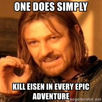 One Does Not Simply - One does simply kill eisen in every epic adventure