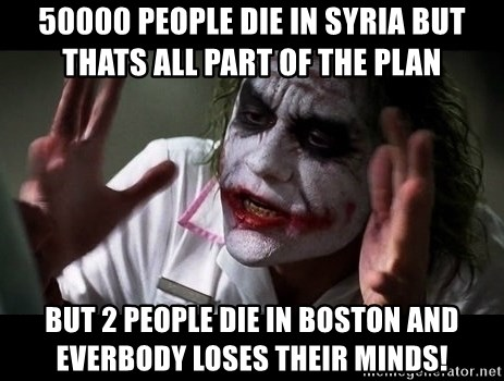 joker mind loss - 50000 PEOPLE DIE IN SYRIA BUT THATS ALL PART OF THE PLAN BUT 2 PEOPLE DIE IN bOSTON AND EVERBODY LOSES THEIR MINDS!