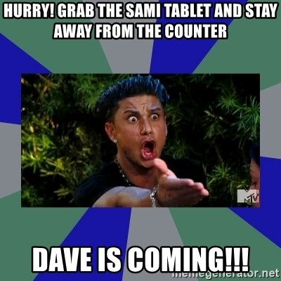 jersey shore - Hurry! Grab the Sami tablet and stay away from the counter Dave is coming!!!