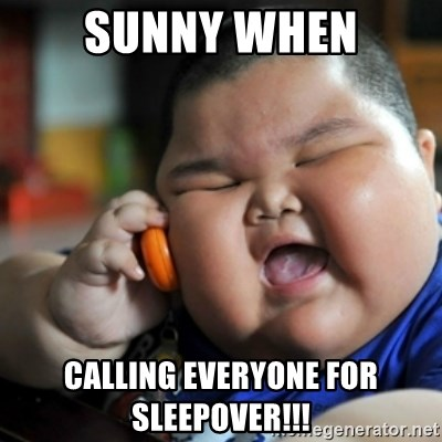 fat chinese kid - SUNNY WHEN CALLING EVERYONE FOR SLEEPOVER!!!
