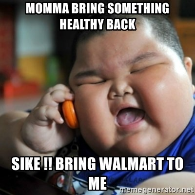 fat chinese kid - MOMMA BRING SOMETHING HEALTHY BACK  SIKE !! BRING WALMART TO ME