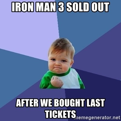 Success Kid - Iron man 3 sold out After we bought last tickets
