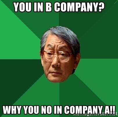 High Expectations Asian Father - You in b company? why you no in company a!!