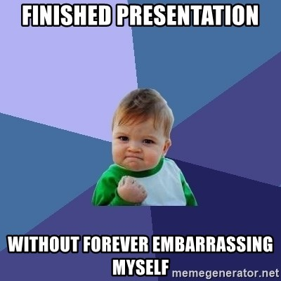 Success Kid - fINISHED PRESENTATION WITHOUT FOREVER EMBARRASSING MYSELF