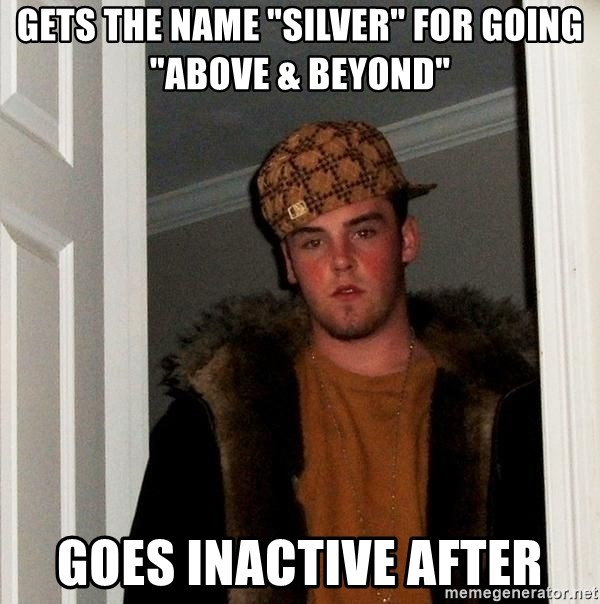 "Scumbag Steve - Gets the name ""Silver"" for going ""Above & Beyond"" goes inactive after"