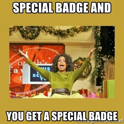 Oprah You get a - Special BADGE and  you get a special badge