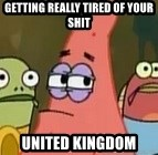 Getting real tired of your shit - GETTing really tired of your shit united kingdom