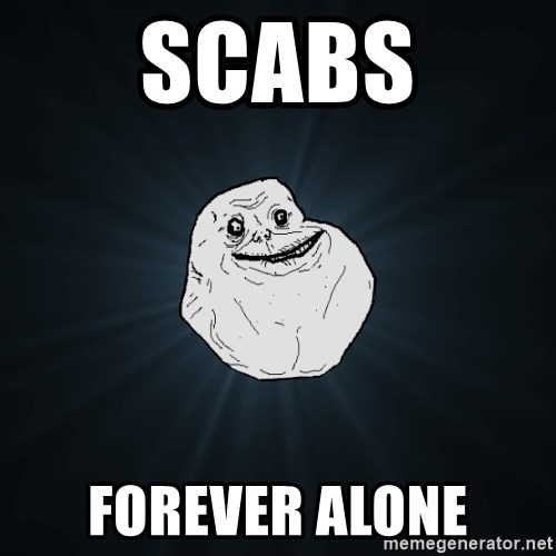 Forever Alone - scabs forever alone