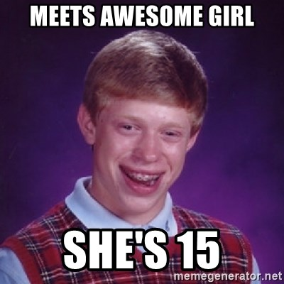 Bad Luck Brian - Meets awesome girl she's 15
