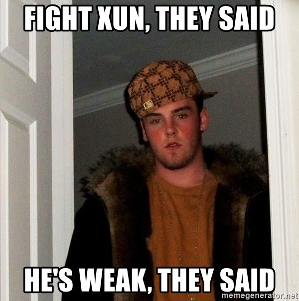 Scumbag Steve - fight xun, they said he's weak, they said