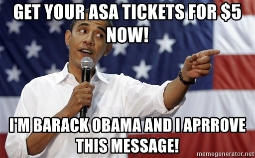 Obama You Mad - Get your asa Tickets For $5 NOW! I'm Barack Obama and I aprrove this message!