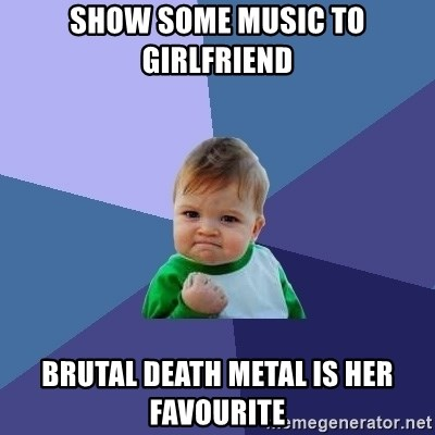 Success Kid - show some music to girlfriend brutal death metal is her favourite